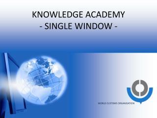KNOWLEDGE ACADEMY - SINGLE WINDOW -
