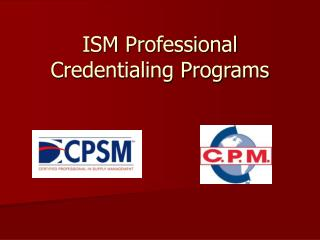 ISM Professional Credentialing Programs