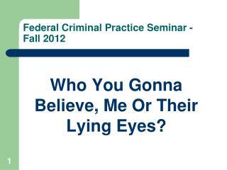 Federal Criminal Practice Seminar - Fall 2012