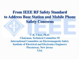 From IEEE RF Safety Standard  to Address Base Station  and Mobile Phone  Safety Concerns