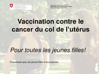 Vaccination contre le cancer du col de l'utérus Pour toutes les jeunes filles!