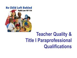 Teacher Quality & Title I Paraprofessional Qualifications