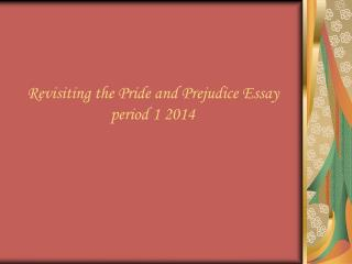 Revisiting the Pride and Prejudice Essay period 1 2014