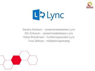 Sandra  Karlsson – studentmedarbetare  Lync Elin Eriksson – studentmedarbetare  Lync