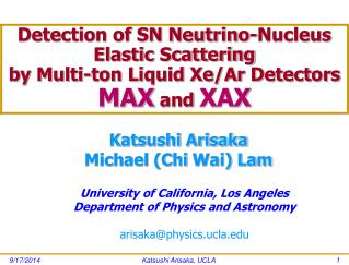 University of California, Los Angeles Department of Physics and Astronomy arisaka@physics.ucla