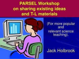 PARSEL Workshop  on sharing existing ideas  and T-L materials