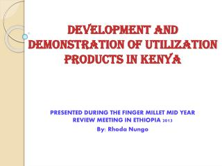 DEVELOPMENT AND DEMONSTRATION OF UTILIZATION PRODUCTS IN KENYA