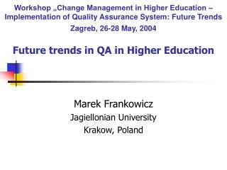 Workshop  Change Management in Higher Education   Implementation of Quality Assurance System: Future Trends Zagreb, 26-2