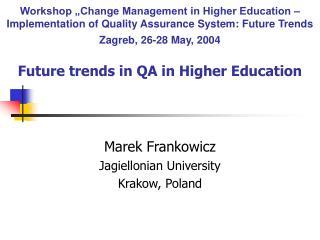 Workshop  Change Management in Higher Education   Implementation of Quality Assurance System: Future Trends Zagreb, 26-2