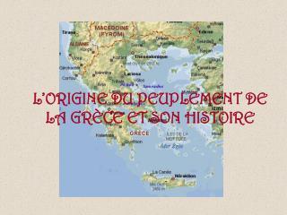 L ORIGINE DU PEUPLEMENT DE LA GR CE ET SON HISTOIRE