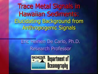 Trace Metal Signals in Hawaiian Sediments: Elucidating Background from Anthropogenic Signals