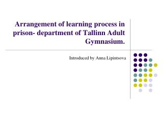 Arrangement of learning process in prison- department of Tallinn Adult Gymnasium.