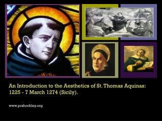 An Introduction to the Aesthetics of St. Thomas Aquinas: 1225 - 7 March 1274 (Sicily).