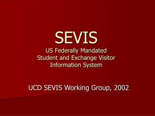 SEVIS US Federally Mandated  Student and Exchange Visitor  Information System
