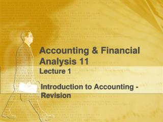 Accounting & Financial Analysis 11 Lecture 1