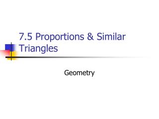 7.5 Proportions & Similar Triangles