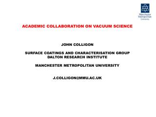 ACADEMIC COLLABORATION ON VACUUM SCIENCE JOHN COLLIGON SURFACE COATINGS AND CHARACTERISATION GROUP