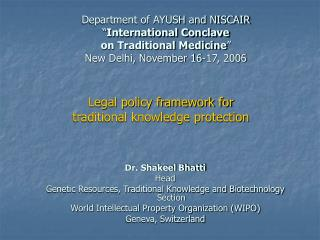 Dr. Shakeel Bhatti Head Genetic Resources, Traditional Knowledge and Biotechnology Section