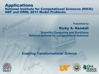 Ricky A. Kendall Scientific Computing and Workflows National Institute for Computational Sciences