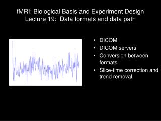 fMRI: Biological Basis and Experiment Design Lecture 19:  Data formats and data path