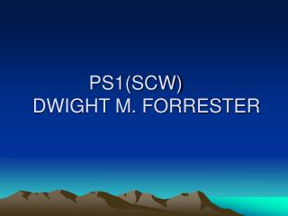 PS1(SCW) DWIGHT M. FORRESTER