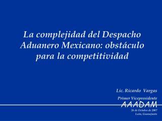 La complejidad del Despacho Aduanero Mexicano: obst culo para la competitividad