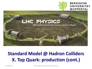Standard Model @  Hadron Colliders X. Top Quark:  production  ( cont .)
