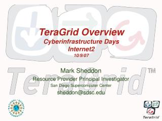TeraGrid Overview Cyberinfrastructure Days Internet2 10/9/07
