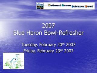 2007  Blue Heron Bowl-Refresher