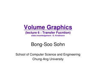 Volume Graphics (lecture 6 : Transfer Fucntion) slides knowledgement : G. Kindlmann