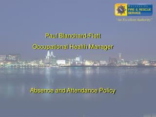 Paul Blanchard-Flett Occupational Health Manager    Absence and Attendance Policy