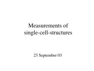 Measurements of  single-cell-structures