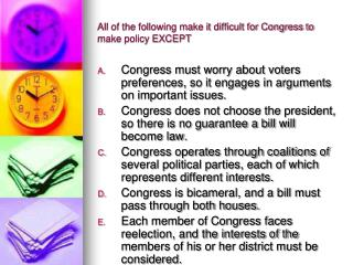 All of the following make it difficult for Congress to make policy EXCEPT