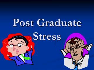 Post Graduate Stress