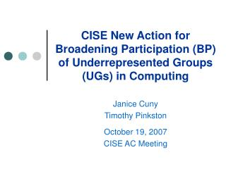 CISE New Action for Broadening Participation (BP) of Underrepresented Groups (UGs) in Computing