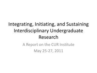 Integrating, Initiating, and Sustaining Interdisciplinary Undergraduate Research