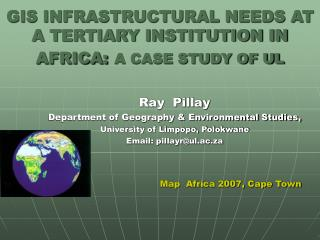 GIS INFRASTRUCTURAL NEEDS AT  A TERTIARY INSTITUTION IN  AFRICA: A CASE STUDY OF UL