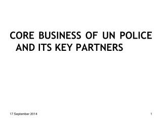 CORE BUSINESS OF UN POLICE AND ITS KEY PARTNERS