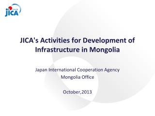 JICA's Activities for Development of Infrastructure in Mongolia