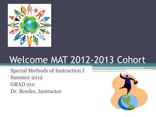 Welcome MAT 2012-2013 Cohort