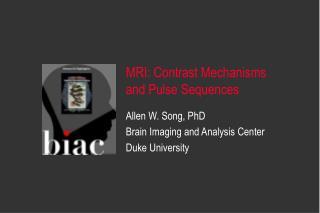 Allen W. Song, PhD Brain Imaging and Analysis Center Duke University