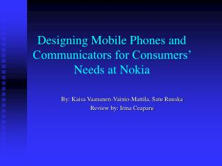 Designing Mobile Phones and Communicators for Consumers' Needs at Nokia