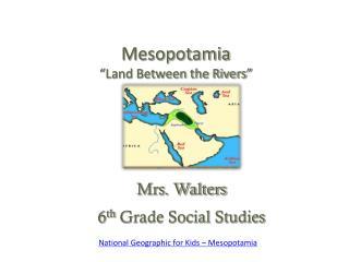 "Mesopotamia ""Land Between the Rivers"""