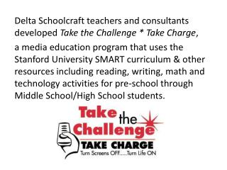 Delta Schoolcraft teachers and consultants developed  Take the Challenge * Take Charge ,