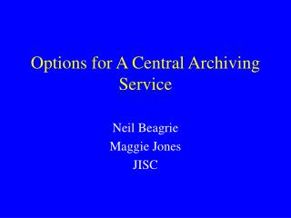 Options for A Central Archiving Service