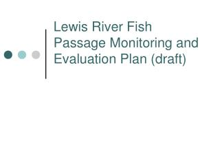 Lewis River Fish Passage Monitoring and Evaluation Plan draft