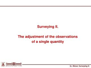 Surveying  II. The  adjustment  of  the observations of a  single quantity