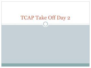 TCAP Take Off Day 2