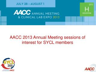 AACC 2013 Annual Meeting sessions of interest for SYCL members