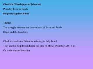 Obadiah (Worshipper of Jehovah) Probably lived in Judah Prophecy against Edom Theme